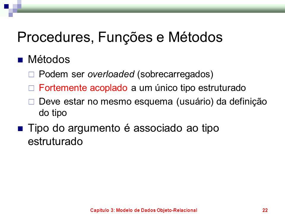 Capítulo 3: Modelo de Dados Objeto-Relacional22 Procedures, Funções e Métodos Métodos Podem ser overloaded (sobrecarregados) Fortemente acoplado a um