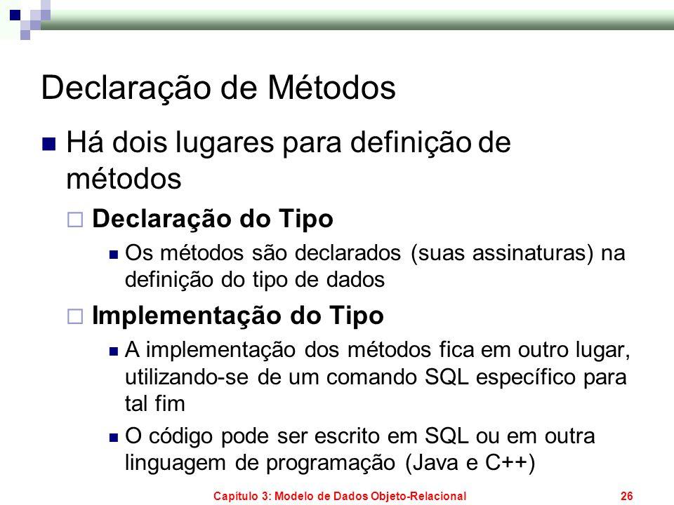 Capítulo 3: Modelo de Dados Objeto-Relacional26 Declaração de Métodos Há dois lugares para definição de métodos Declaração do Tipo Os métodos são decl
