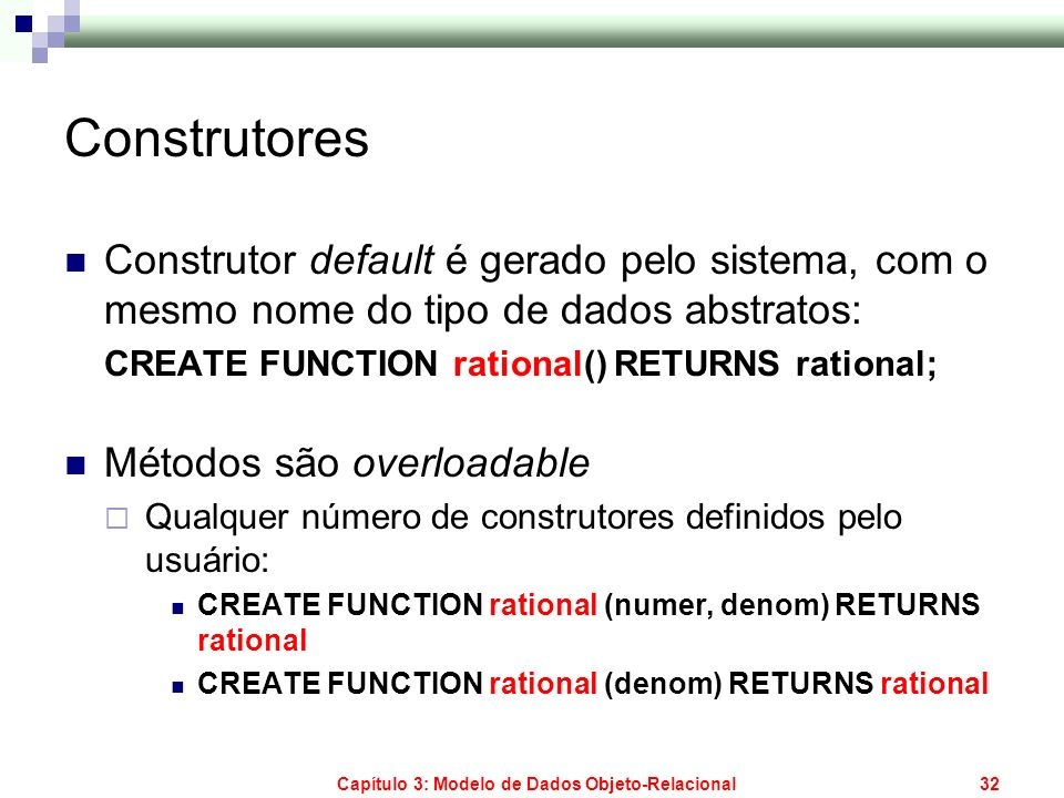 Capítulo 3: Modelo de Dados Objeto-Relacional33 Sintaxe de Tipo Estruturado CREATE TYPE name [ UNDER supertype-name ] AS ( attrib-name data type,...