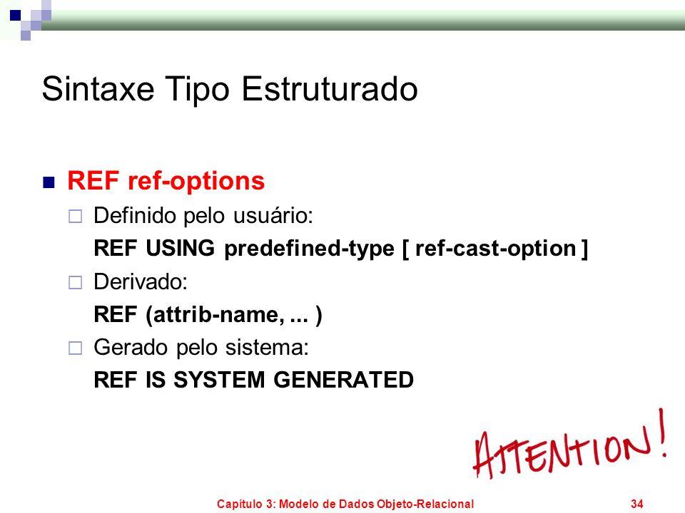 Capítulo 3: Modelo de Dados Objeto-Relacional34 Sintaxe Tipo Estruturado REF ref-options Definido pelo usuário: REF USING predefined-type [ ref-cast-o