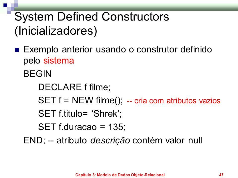 Capítulo 3: Modelo de Dados Objeto-Relacional47 System Defined Constructors (Inicializadores) Exemplo anterior usando o construtor definido pelo siste