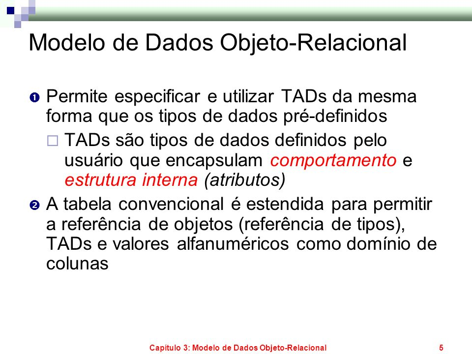 Capítulo 3: Modelo de Dados Objeto-Relacional5 Modelo de Dados Objeto-Relacional Permite especificar e utilizar TADs da mesma forma que os tipos de da