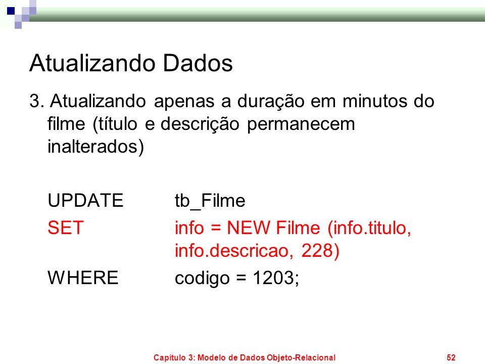 Capítulo 3: Modelo de Dados Objeto-Relacional52 Atualizando Dados 3. Atualizando apenas a duração em minutos do filme (título e descrição permanecem i