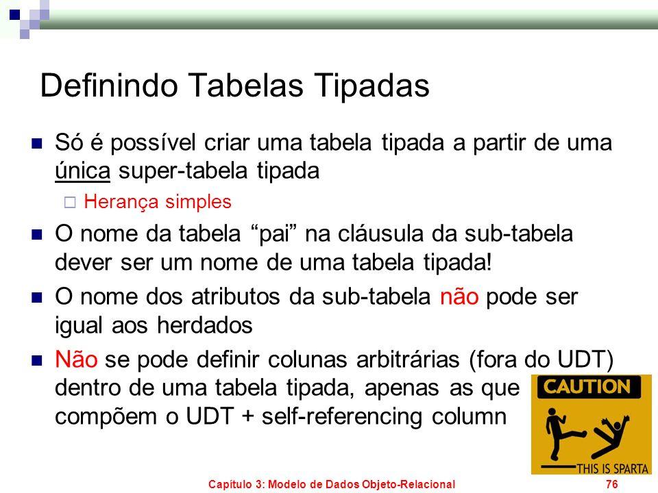Capítulo 3: Modelo de Dados Objeto-Relacional76 Definindo Tabelas Tipadas Só é possível criar uma tabela tipada a partir de uma única super-tabela tip