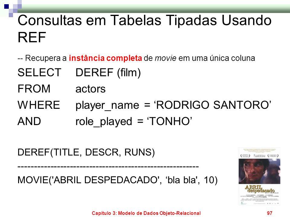 Capítulo 3: Modelo de Dados Objeto-Relacional97 Consultas em Tabelas Tipadas Usando REF -- Recupera a instância completa de movie em uma única coluna