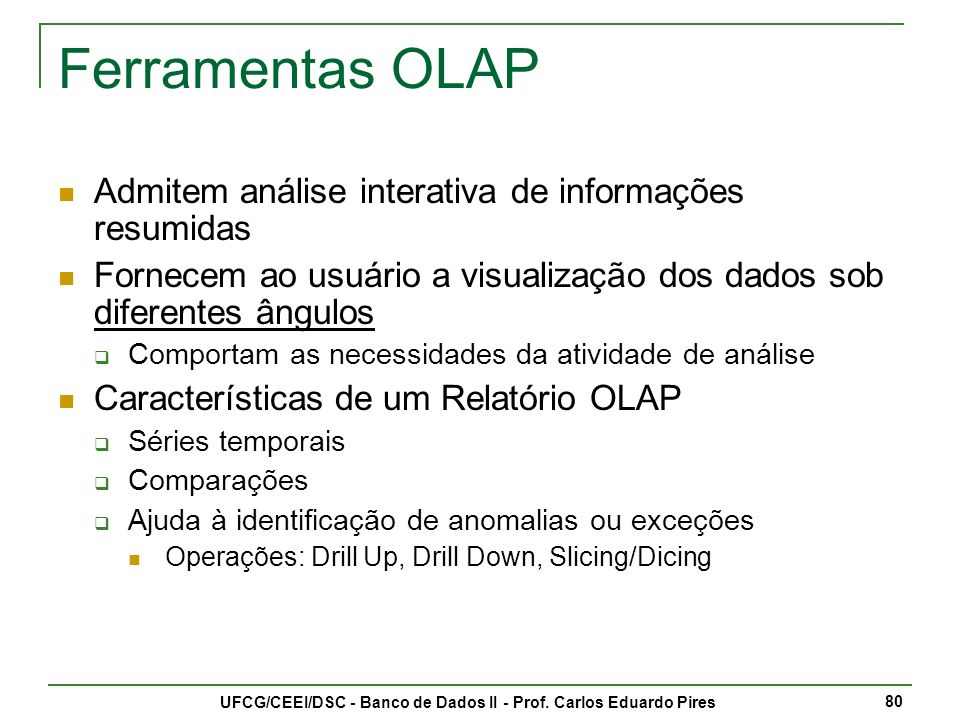 UFCG/CEEI/DSC - Banco de Dados II - Prof.Carlos Eduardo Pires 81 Data Warehousing - Prof.