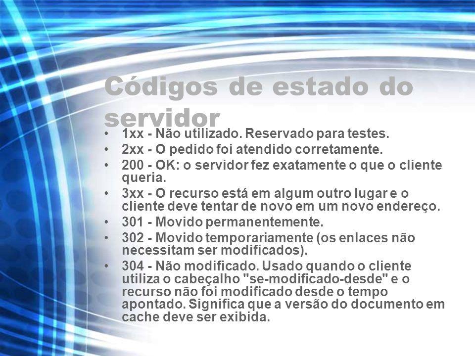 Códigos de estado do servidor 1xx - Não utilizado. Reservado para testes. 2xx - O pedido foi atendido corretamente. 200 - OK: o servidor fez exatament