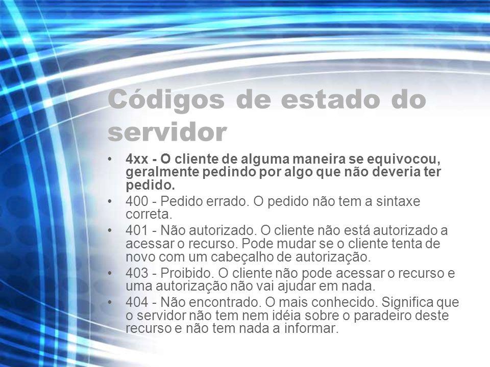 Códigos de estado do servidor 4xx - O cliente de alguma maneira se equivocou, geralmente pedindo por algo que não deveria ter pedido. 400 - Pedido err