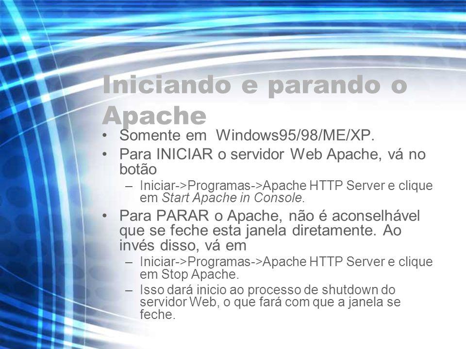 Iniciando e parando o Apache Somente em Windows95/98/ME/XP. Para INICIAR o servidor Web Apache, vá no botão –Iniciar->Programas->Apache HTTP Server e