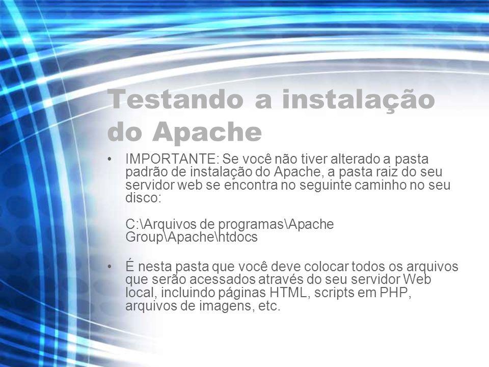 Testando a instalação do Apache IMPORTANTE: Se você não tiver alterado a pasta padrão de instalação do Apache, a pasta raiz do seu servidor web se enc