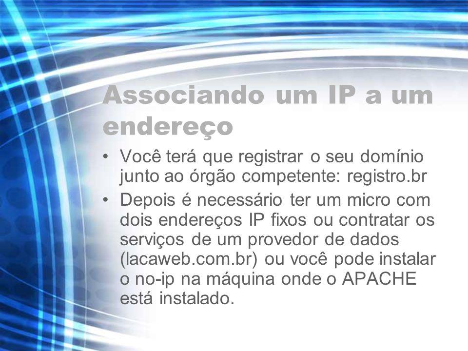 Associando um IP a um endereço Você terá que registrar o seu domínio junto ao órgão competente: registro.br Depois é necessário ter um micro com dois