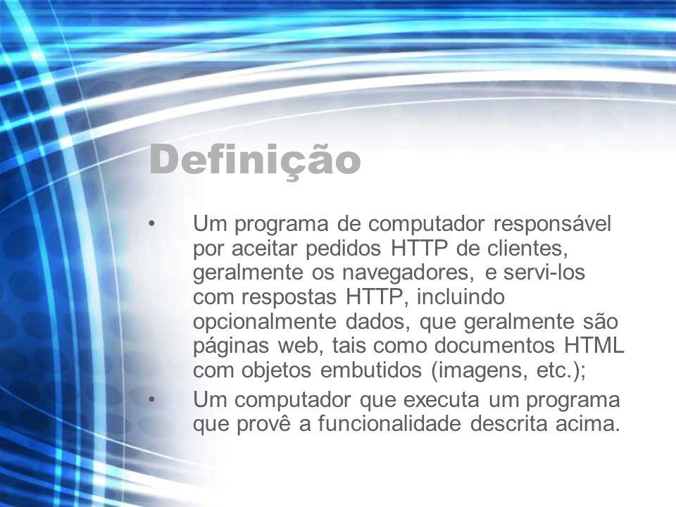 Definição Um programa de computador responsável por aceitar pedidos HTTP de clientes, geralmente os navegadores, e servi-los com respostas HTTP, inclu