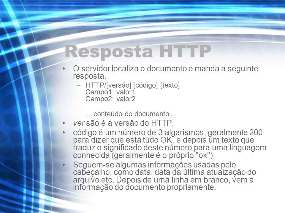 Resposta HTTP O servidor localiza o documento e manda a seguinte resposta. –HTTP/[versão] [código] [texto] Campo1: valor1 Campo2: valor2... conteúdo d