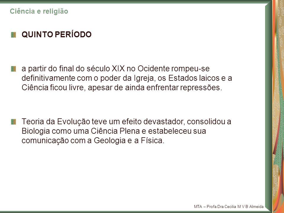 MTA – Profa Dra Cecilia M V B Almeida QUINTO PERÍODO a partir do final do século XIX no Ocidente rompeu-se definitivamente com o poder da Igreja, os E