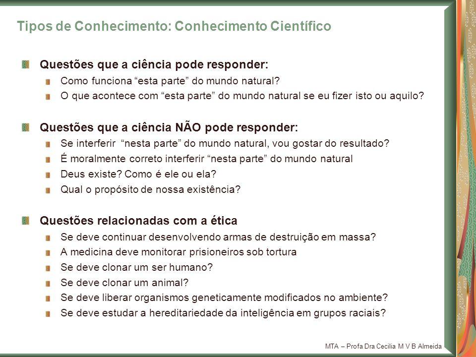 MTA – Profa Dra Cecilia M V B Almeida Questões que a ciência pode responder: Como funciona esta parte do mundo natural? O que acontece com esta parte