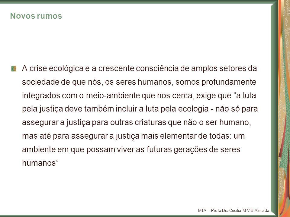 MTA – Profa Dra Cecilia M V B Almeida Novos rumos A crise ecológica e a crescente consciência de amplos setores da sociedade de que nós, os seres huma