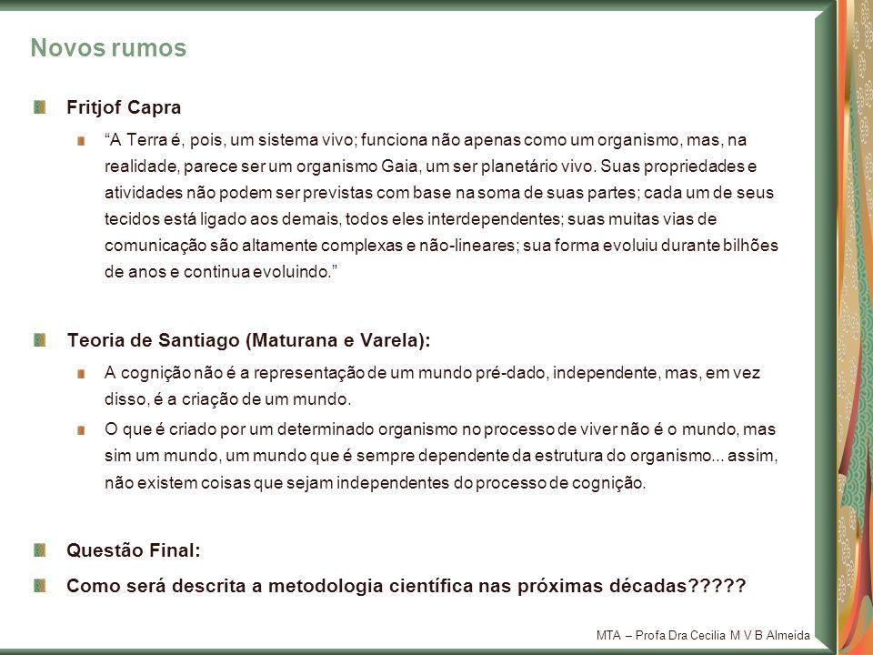 MTA – Profa Dra Cecilia M V B Almeida Fritjof Capra A Terra é, pois, um sistema vivo; funciona não apenas como um organismo, mas, na realidade, parece