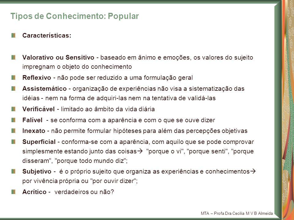 MTA – Profa Dra Cecilia M V B Almeida Características: Valorativo ou Sensitivo - baseado em ânimo e emoções, os valores do sujeito impregnam o objeto