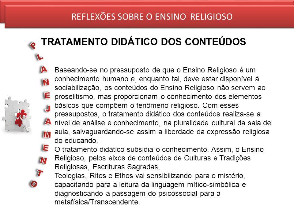 REFLEXÕES SOBRE O ENSINO RELIGIOSO TRATAMENTO DIDÁTICO DOS CONTEÚDOS REFLEXÕES SOBRE O ENSINO RELIGIOSO.Baseando-se no pressuposto de que o Ensino Rel