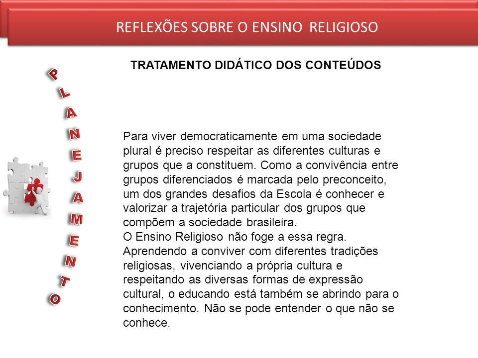 REFLEXÕES SOBRE O ENSINO RELIGIOSO TRATAMENTO DIDÁTICO DOS CONTEÚDOS REFLEXÕES SOBRE O ENSINO RELIGIOSO Para viver democraticamente em uma sociedade p