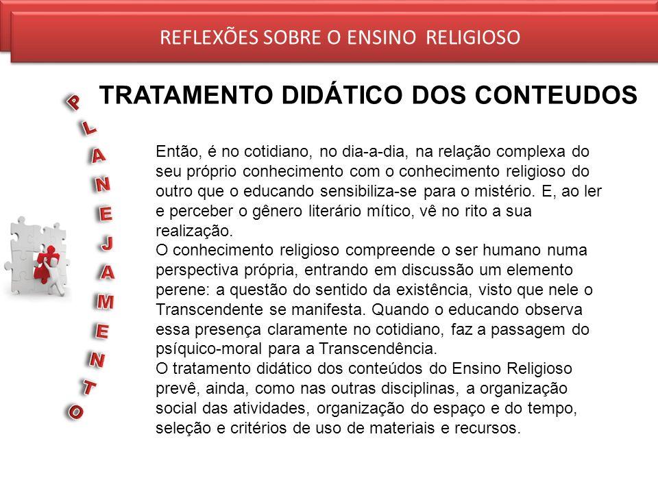 REFLEXÕES SOBRE O ENSINO RELIGIOSO TRATAMENTO DIDÁTICO DOS CONTEUDOS REFLEXÕES SOBRE O ENSINO RELIGIOSO Então, é no cotidiano, no dia-a-dia, na relaçã