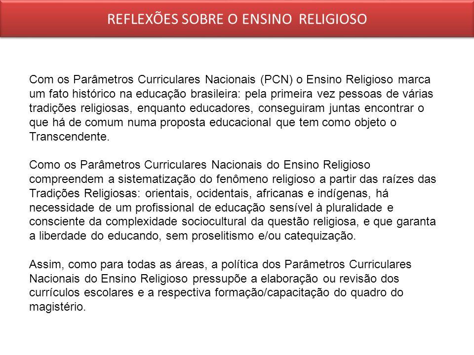 Com os Parâmetros Curriculares Nacionais (PCN) o Ensino Religioso marca um fato histórico na educação brasileira: pela primeira vez pessoas de várias