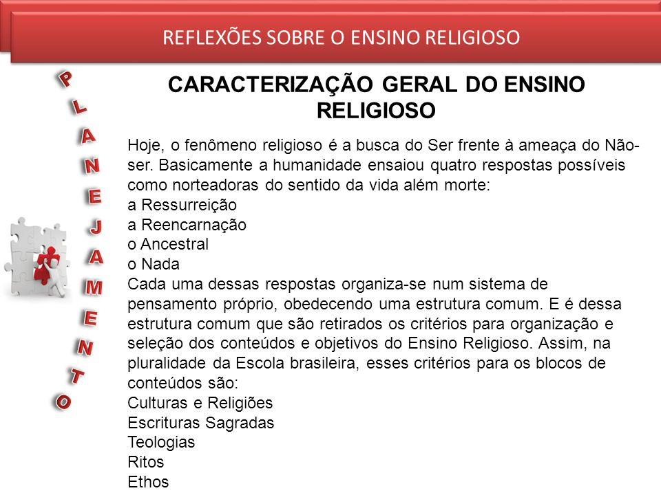 REFLEXÕES SOBRE O ENSINO RELIGIOSO CARACTERIZAÇÃO GERAL DO ENSINO RELIGIOSO REFLEXÕES SOBRE O ENSINO RELIGIOSO Hoje, o fenômeno religioso é a busca do