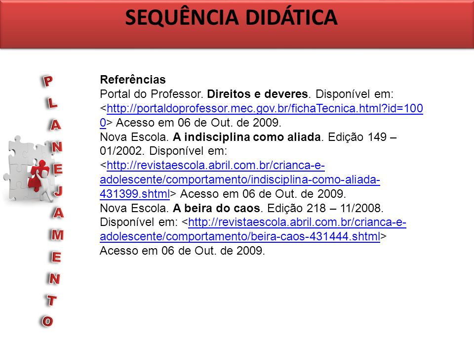 SEQUÊNCIA DIDÁTICA Referências Portal do Professor. Direitos e deveres. Disponível em: Acesso em 06 de Out. de 2009.http://portaldoprofessor.mec.gov.b