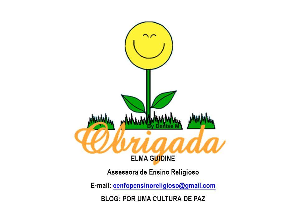 ELMA GUIDINE Assessora de Ensino Religioso E-mail: cenfopensinoreligioso@gmail.comcenfopensinoreligioso@gmail.com BLOG: POR UMA CULTURA DE PAZ