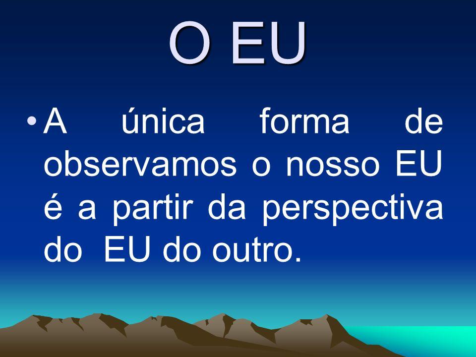 O EU O EU é uma atividade constante no nosso organismo, isto é ele está sempre presente.