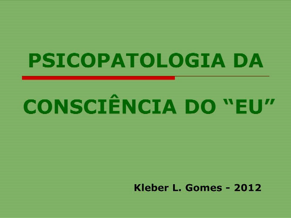 PSICOPATOLOGIA DA CONSCIÊNCIA DO EU Kleber L. Gomes - 2012