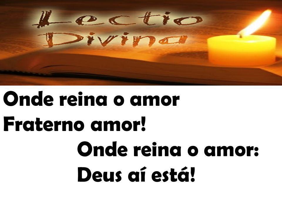 Onde reina o amor Fraterno amor! Onde reina o amor: Deus aí está!