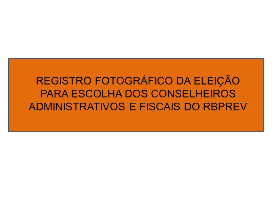 REGISTRO FOTOGRÁFICO DA ELEIÇÃO PARA ESCOLHA DOS CONSELHEIROS ADMINISTRATIVOS E FISCAIS DO RBPREV