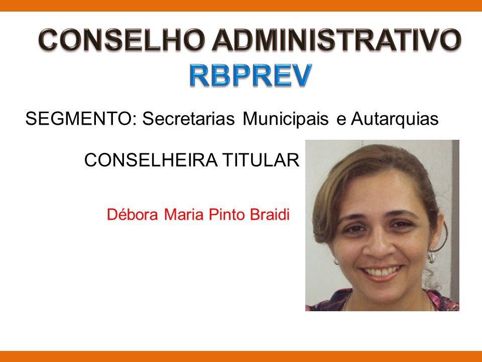 SEGMENTO: Secretarias Municipais e Autarquias CONSELHEIRA TITULAR Débora Maria Pinto Braidi