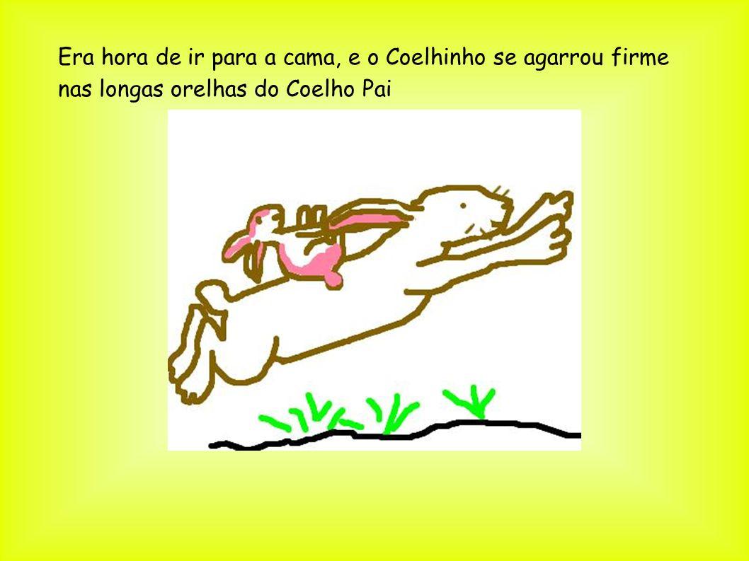 Era hora de ir para a cama, e o Coelhinho se agarrou firme nas longas orelhas do Coelho Pai