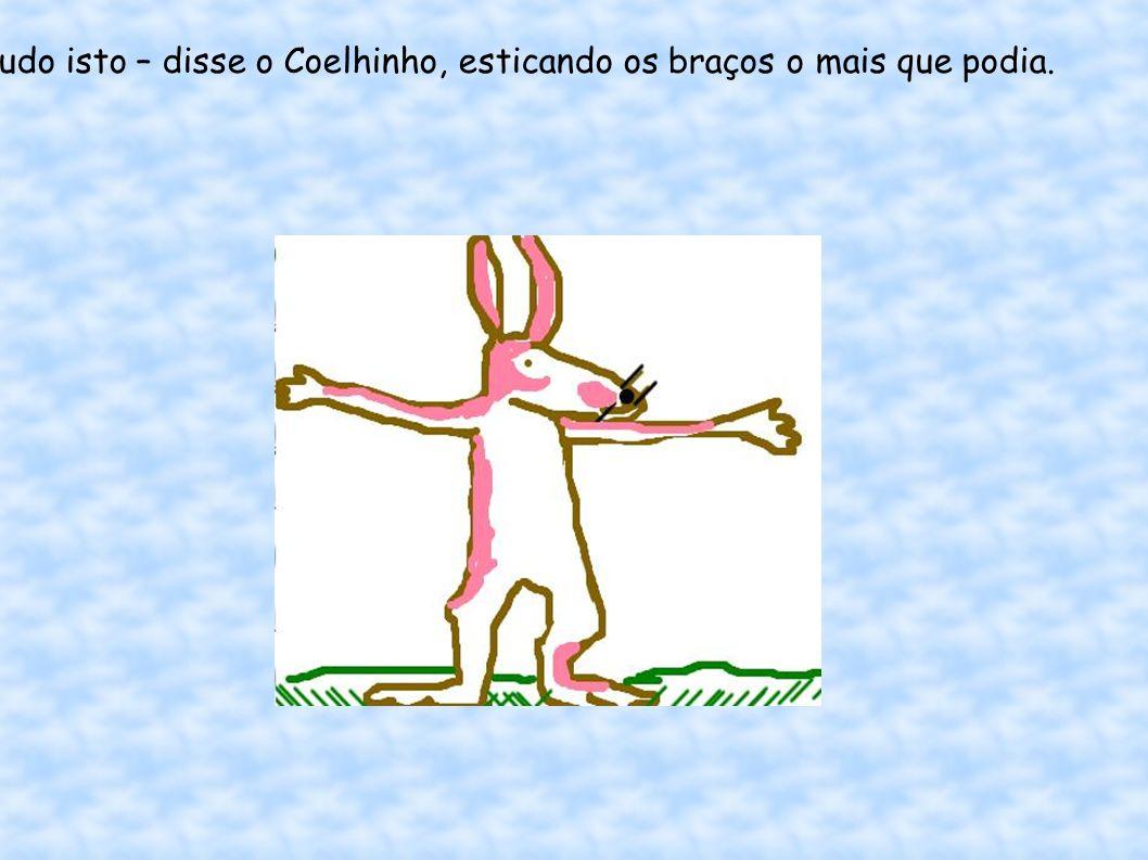 O Coelho Pai, que tinha os braços mais compridos disse: - E eu te amo tudo isto.