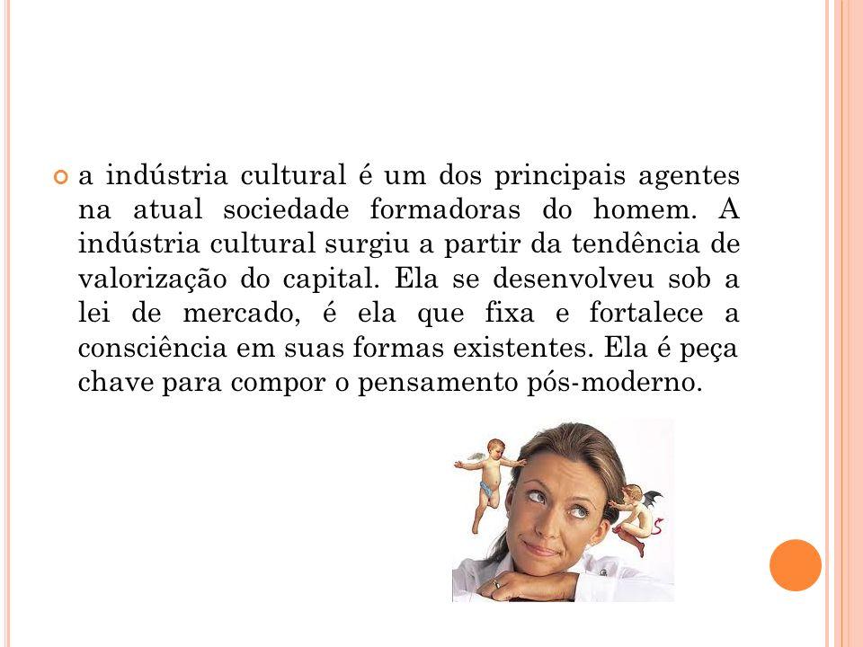 a indústria cultural é um dos principais agentes na atual sociedade formadoras do homem. A indústria cultural surgiu a partir da tendência de valoriza