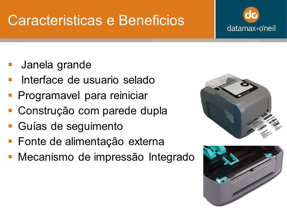 Caracteristicas e Beneficios Janela grande Interface de usuario selado Programavel para reiniciar Construção com parede dupla Guías de seguimento Fonte de alimentação externa Mecanismo de impressão Integrado
