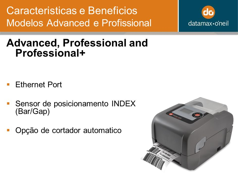 Caracteristicas e Beneficios Modelos Advanced e Profissional Advanced, Professional and Professional+ Ethernet Port Sensor de posicionamento INDEX (Bar/Gap) Opção de cortador automatico