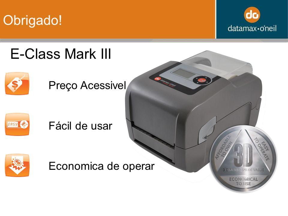Obrigado! Preço Acessivel Fácil de usar Economica de operar E-Class Mark III