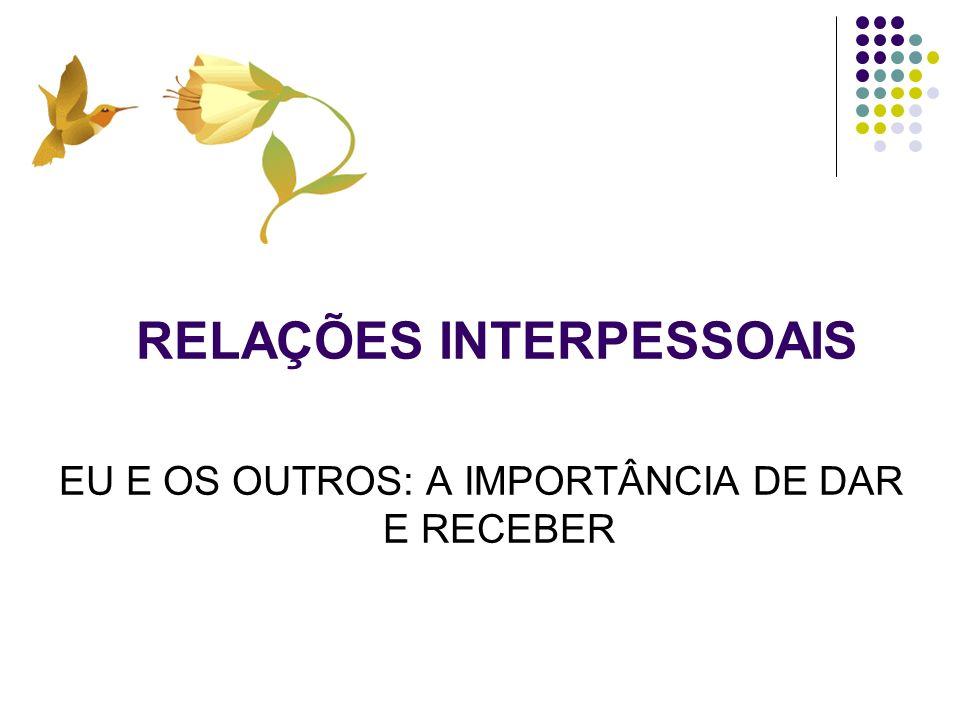 RELAÇÕES INTERPESSOAIS Desenvolvem-se em decorrência do processo de interação.