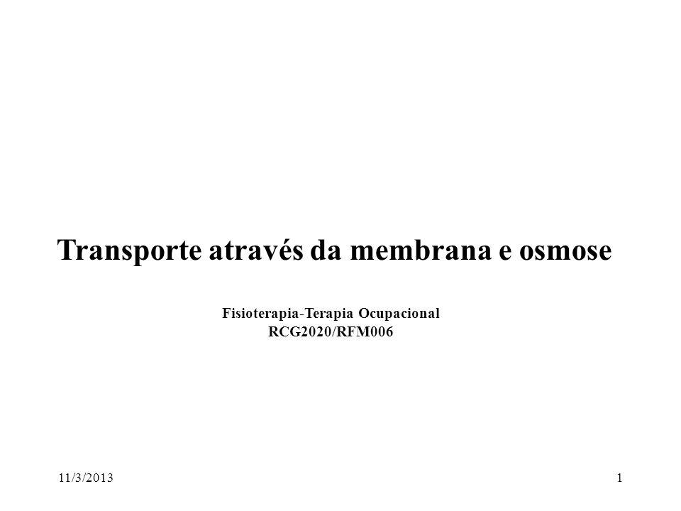 11/3/20131 Transporte através da membrana e osmose Fisioterapia-Terapia Ocupacional RCG2020/RFM006