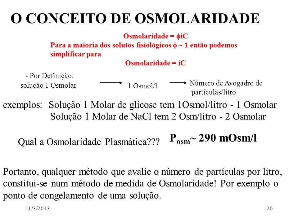 11/3/201319 Como ~ 1 para a maioria dos solutos, podemos simplificar a equação para = RT(iC) Equação de vant Hoff Pressão Osmótica é uma Propriedade C