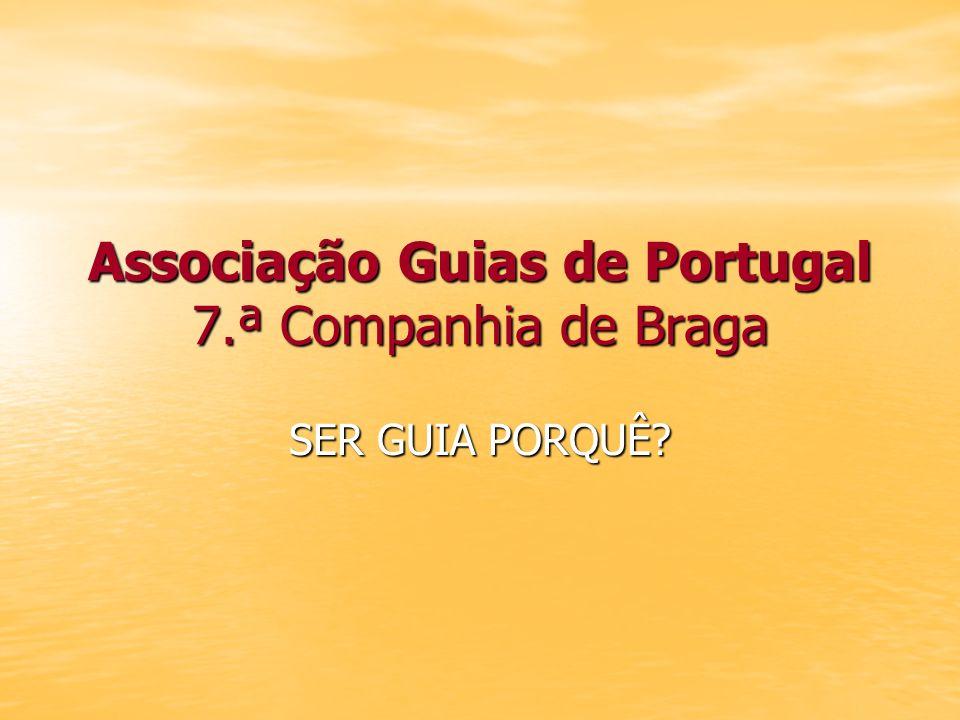 Associação Guias de Portugal 7.ª Companhia de Braga SER GUIA PORQUÊ?