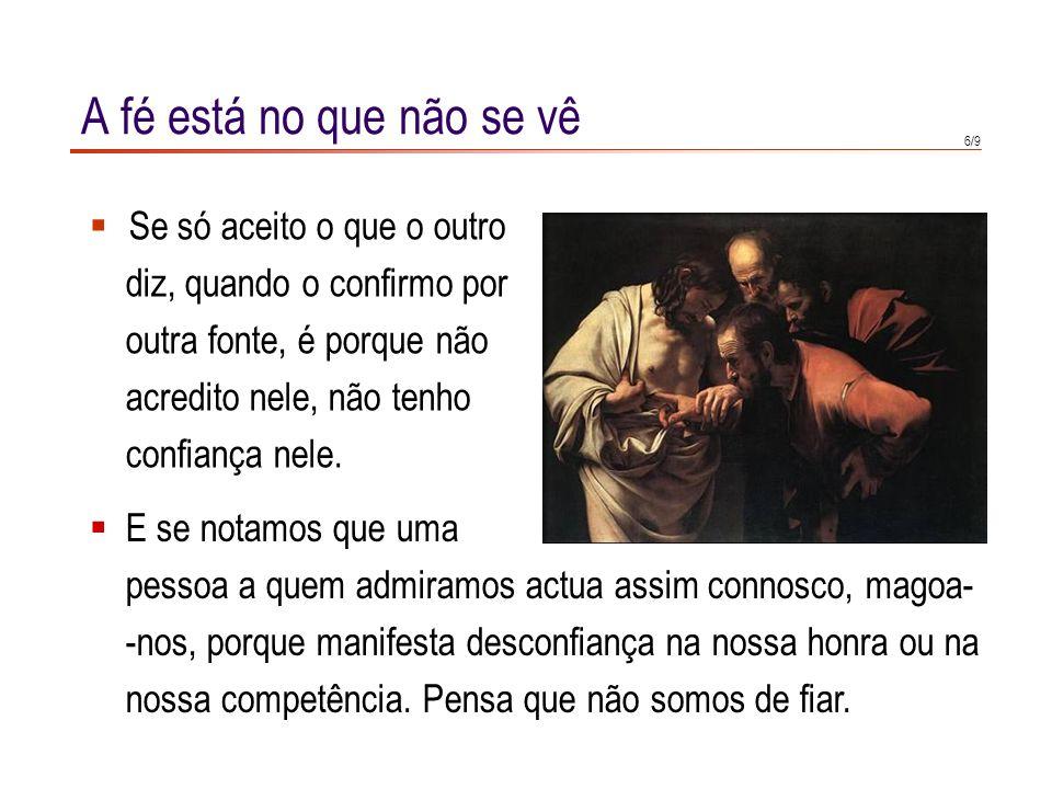 5/9 A fé está no que não se vê Ter fé só é possível quando eu não sei, por mim mesmo, se aquilo em que acredito é verdadeiro.