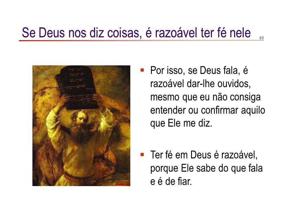 7/9 Se Deus nos diz coisas, é razoável ter fé nele Se Deus é Deus, tem de ser infinito, eterno e bom.
