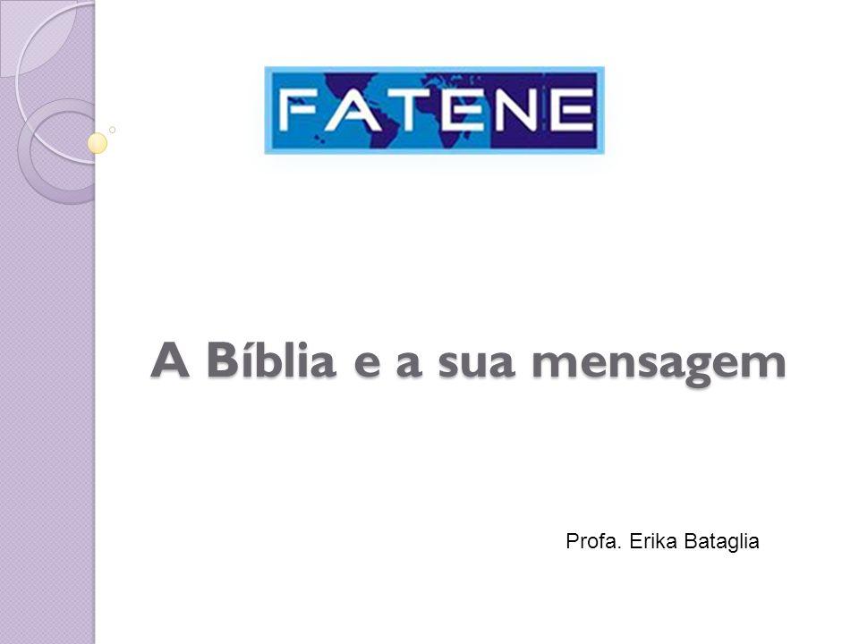 A Bíblia e a sua mensagem Profa. Erika Bataglia