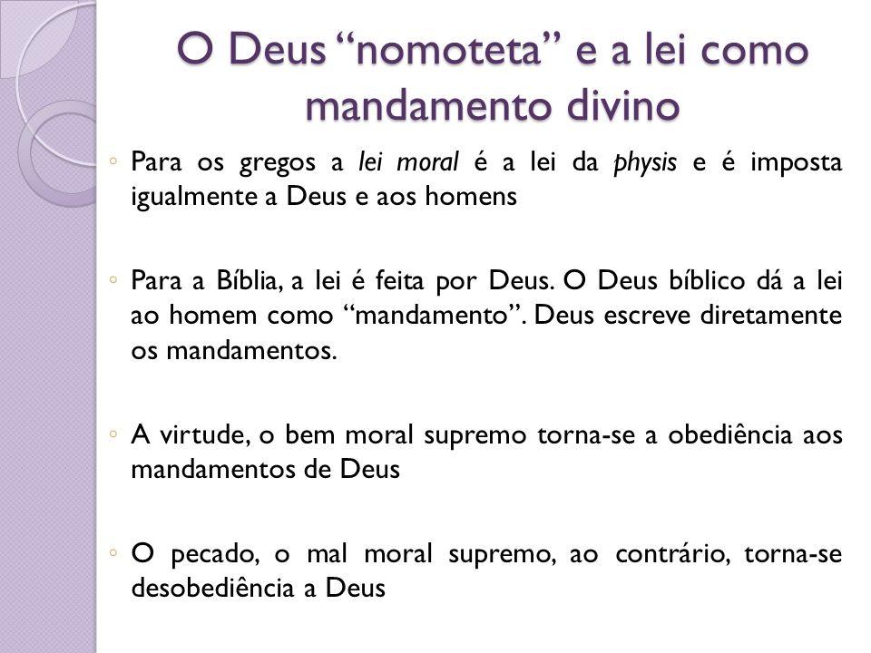 O Deus nomoteta e a lei como mandamento divino Para os gregos a lei moral é a lei da physis e é imposta igualmente a Deus e aos homens Para a Bíblia,