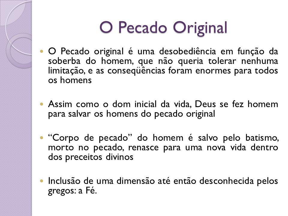 O Pecado Original O Pecado original é uma desobediência em função da soberba do homem, que não queria tolerar nenhuma limitação, e as conseqüências fo