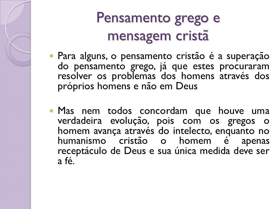 Pensamento grego e mensagem cristã Para alguns, o pensamento cristão é a superação do pensamento grego, já que estes procuraram resolver os problemas
